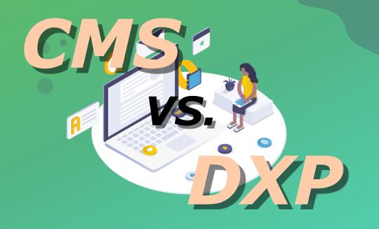 CMS vs. DXP